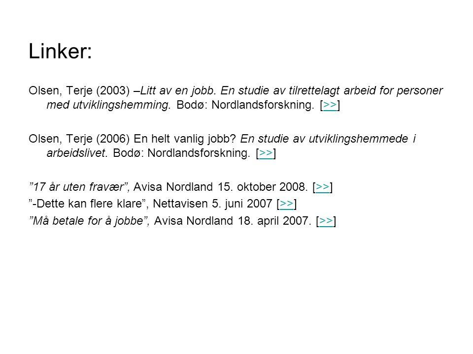 Linker: Olsen, Terje (2003) –Litt av en jobb. En studie av tilrettelagt arbeid for personer med utviklingshemming. Bodø: Nordlandsforskning. [>>]